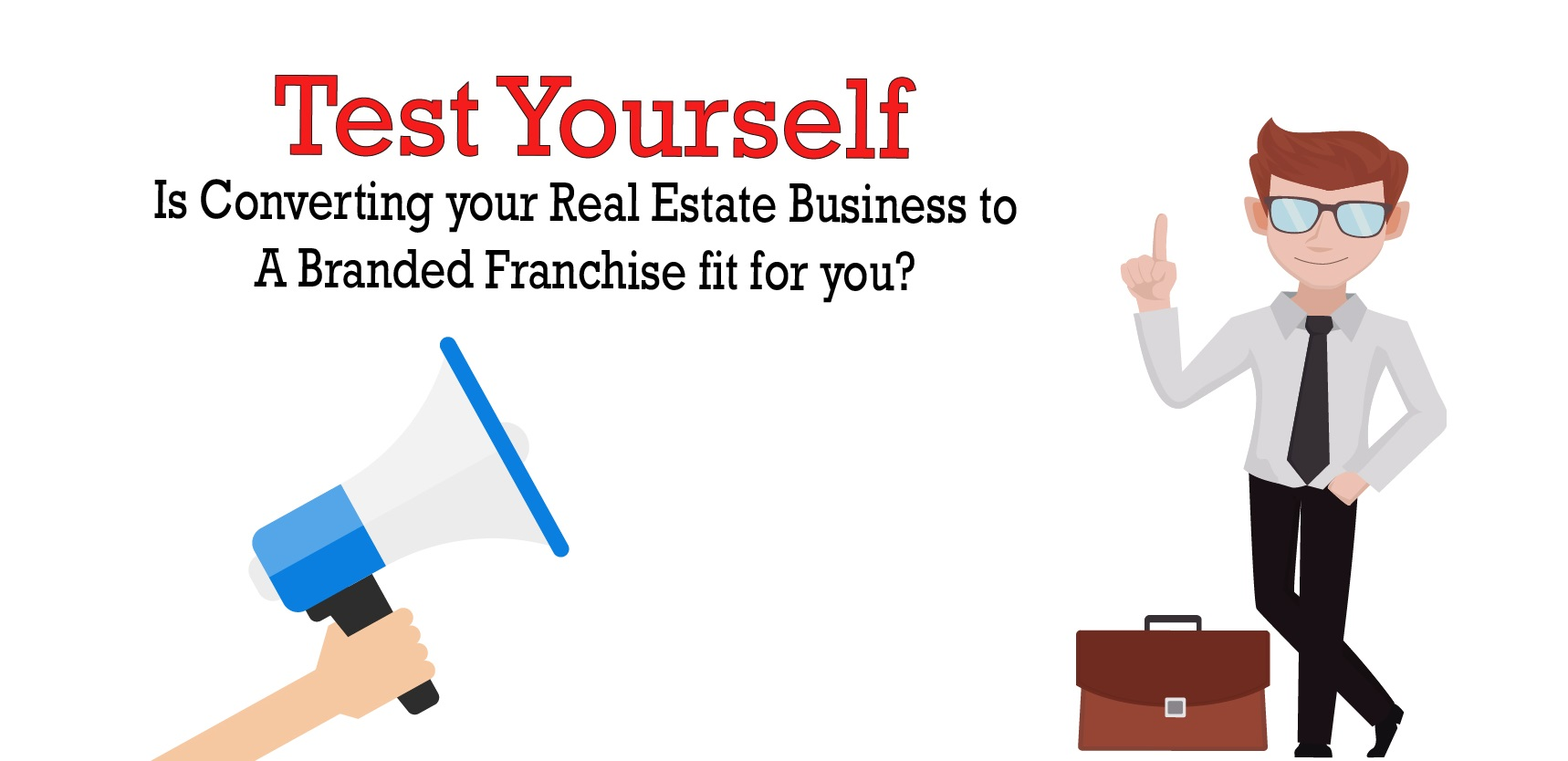 Test yourself is converting to a Banded real estate franchise fit for me